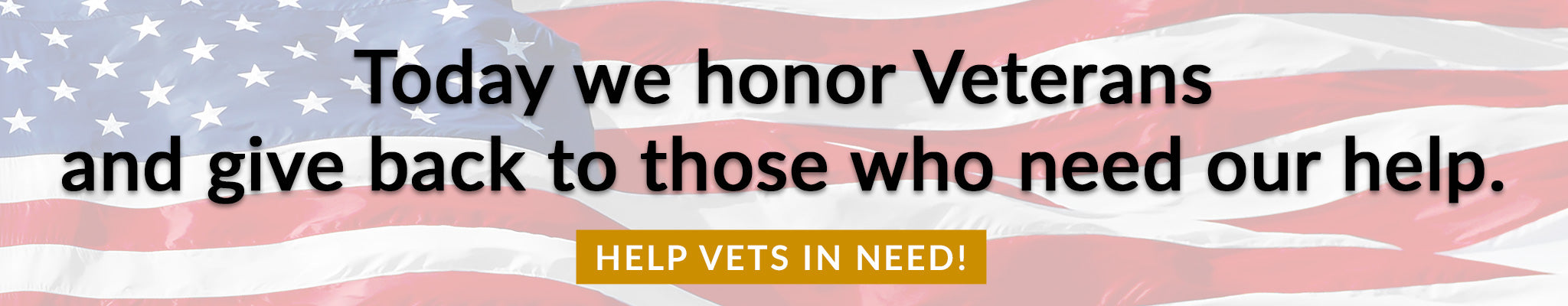 Today we honor veterans and give back to those who need our help | Help Vets in Need!