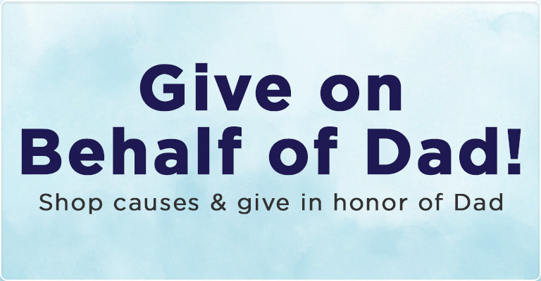 Give on Behalf of Dad | Shop Causes & Give in Honor of Dad