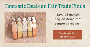 Fantastic Deals on Fair Trade Finds | Save all month long on items that support artisans | Celebrate Fair Trade Month
