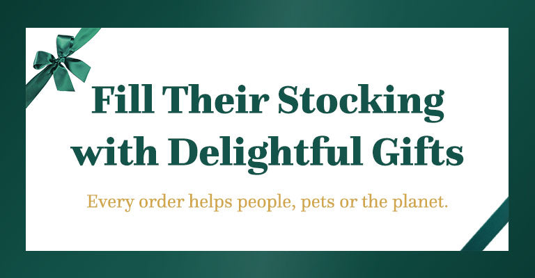 Fill Their Stocking with Delightful Gifts | Every order helps people, pets or the planet.