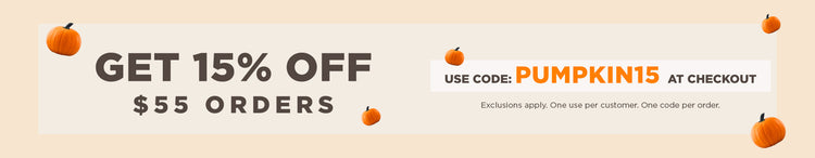 Get 15% Off $55 Orders | Use code: PUMPKIN15 at checkout | Exclusions apply. One use per customer. One discount code per order.