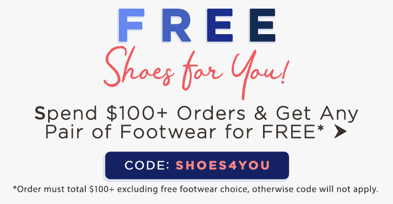 $100+ Orders Get Any Pair of Footwear for FREE | SHOES4YOU | Order must total $100+ excluding free footwear choice, otherwise code will not apply.