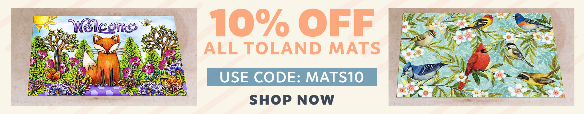 10% OFF All Toland Mats | Use code: MATS10 | Shop Now