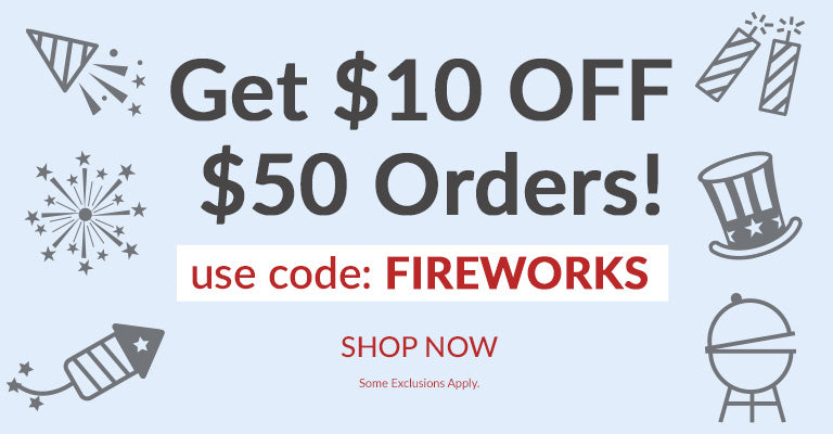 Get $10 OFF $50 Orders! Use code: FIREWORKS