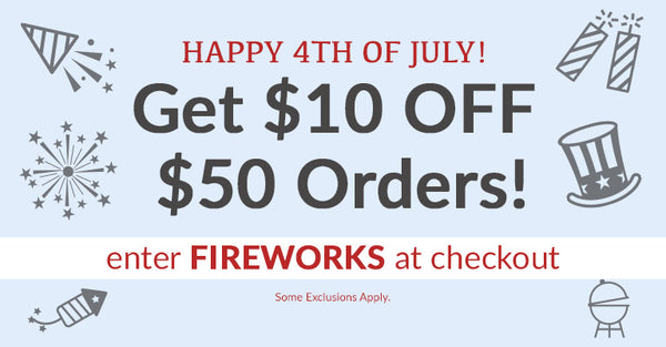 Happy 4th of July! Get $10 OFF $50 Orders! Use FIREWORKS at checkout