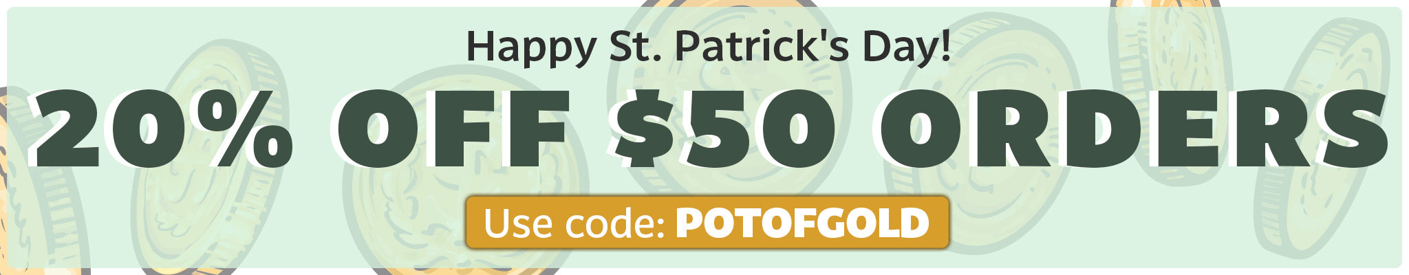 Happy St. Patrick's Day | 20% Off $50 Orders | Use Code: POTOFGOLD