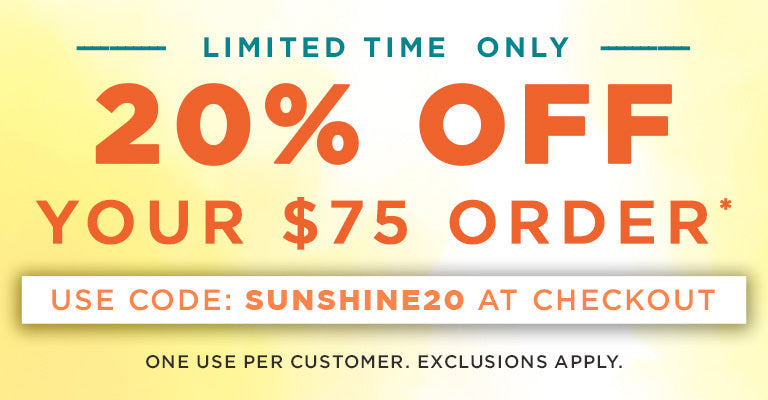Limited Time | Get 20% Off $75 Orders | Use Code: SUNSHINE20 | Exclusions apply. One use per customer.