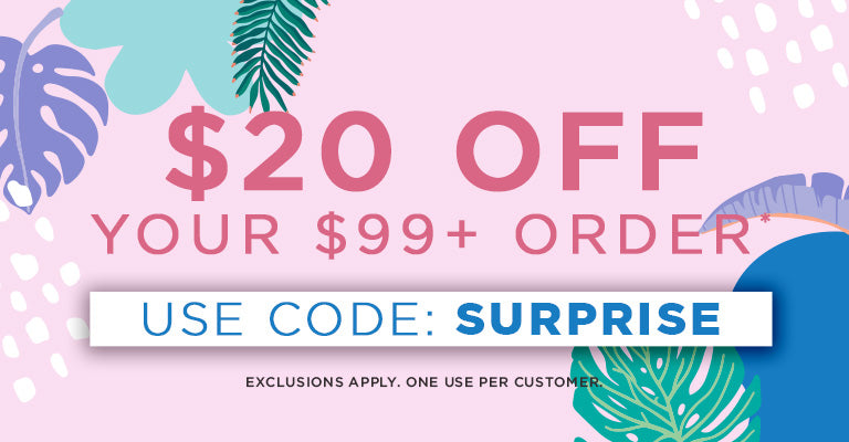 $20 Off $99 Orders | SURPRISE | Exclusions apply. One use per customer.