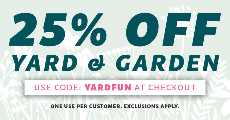 25% Off Yard & Garden | Code: YARDFUN