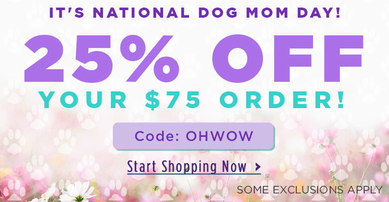 It's National Dog Mom Day! | Get 25% Off $75+ Orders | Code: OHWOW | Some exclusions apply.