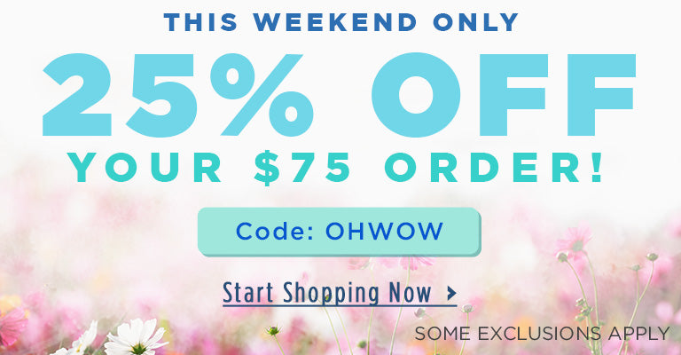 Get 25% Off $75+ Orders | Code: OHWOW | Some exclusions apply.