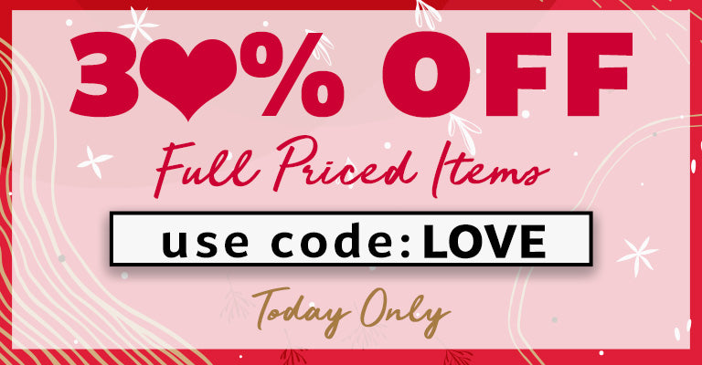 30% OFF Full Priced Items | Code: LOVE | Today Only