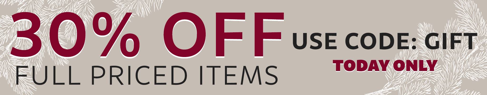 30% OFF Full Priced Items   Code: GIFT