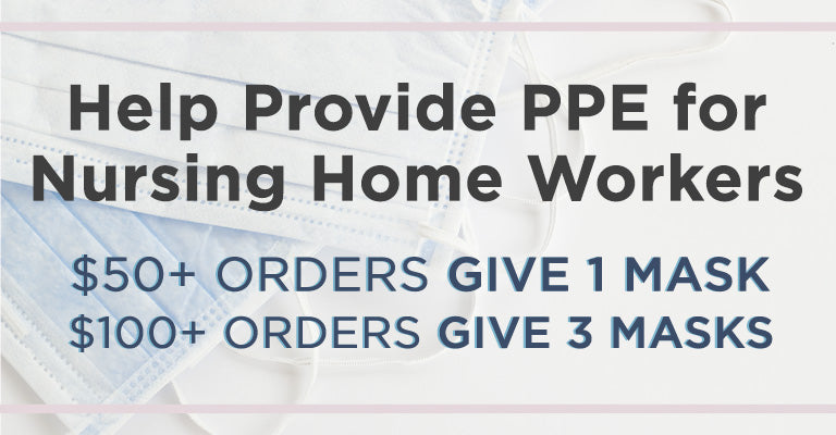 Help Provide PPE for Nursing Home Workers | $50+ Orders Give 1 Mask | $100+ Orders Give 3 Masks