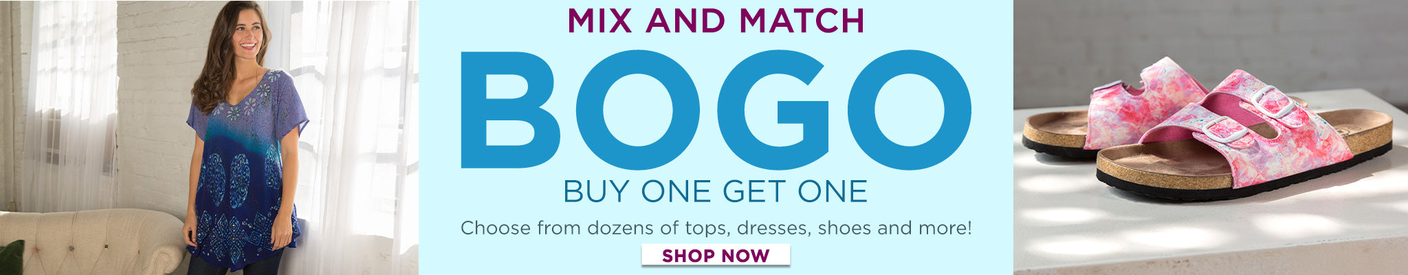 Buy One, Get One | Mix and Match | Choose from dozons of tops, dresses, shoes, and more! | Shop Now!