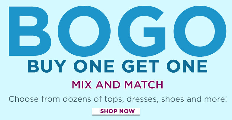BOGO | Buy One, Get One | Mix and Match | Choose from dozons of tops, dresses, shoes, and more! | Shop Now!