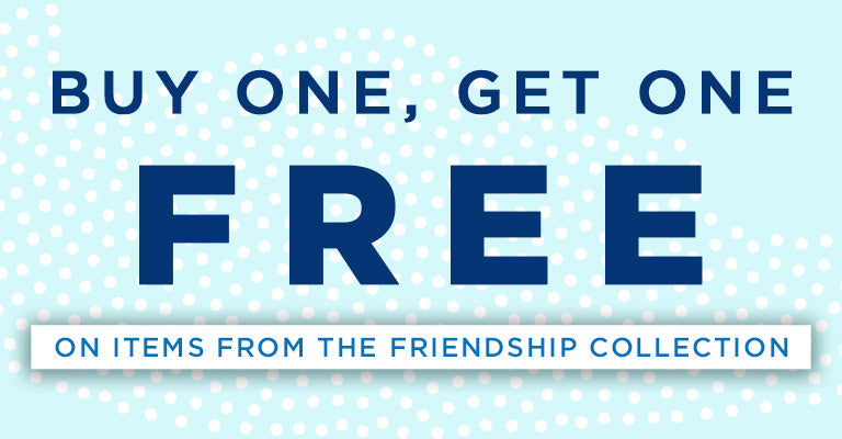 Buy 1, Get 1 FREE on Items from the Friendship Collection