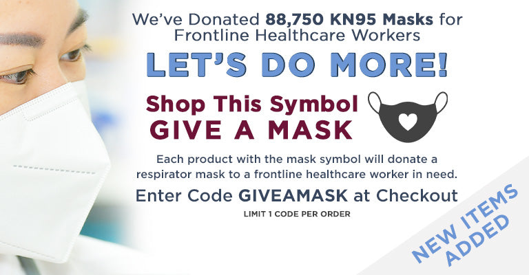 We've Donated 88,750 KN95 Masks for Frontline Healthcare Workers | Let's Do More! | Shop This Symbol Give a Mask | Each product with the mask symbol will donate a respirator mask to a frontline healthcare worker in need | Enter Code GIVEAMASK at checkout | Limit 1 code per order