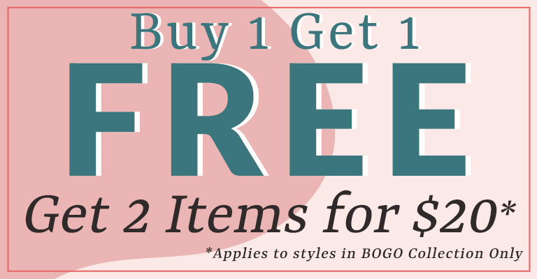 Buy 1 Get 1 FREE   Get 2 Items for $20   Applies to styles in BOGO Collection Only