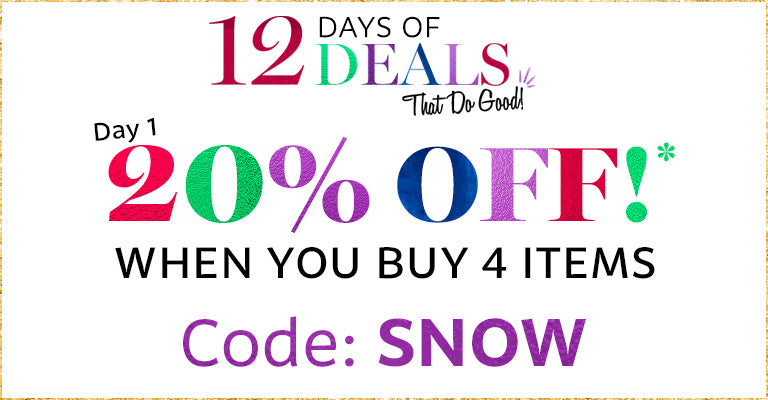 12 Days of Deals | Buy 4 Items, Get 20% OFF Your Order | Code: Snow