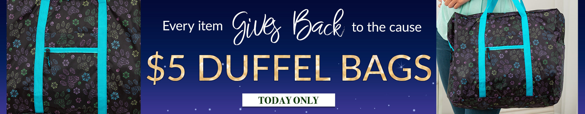 Every Item Gives Back to the Cause | $5 Duffle Bags | Today Only