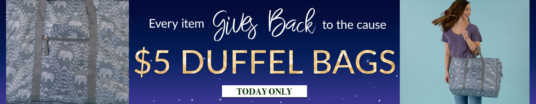 Every Item Gives Back to the Cause | $5 Duffel Bags | Today Only