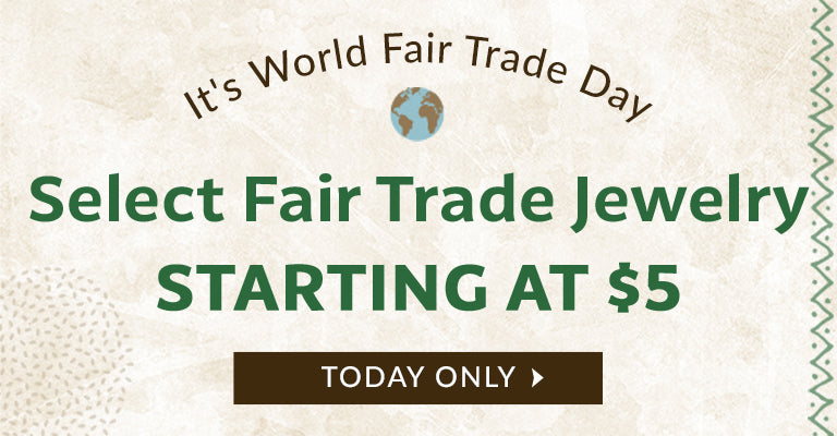 It's World Fair Trade Day! | Select Fair Trade Jewelry Starting at $5 | Today Only
