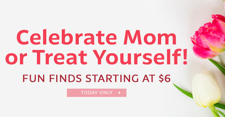 Celebrate Mom or Treat Yourself! | Fun Finds Starting at $6 | Today Only