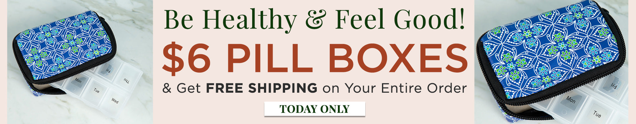 Be Healthy & Feel Good! $6 Pill Boxes & Get Free Shipping on Your Entire Order. Today Only!