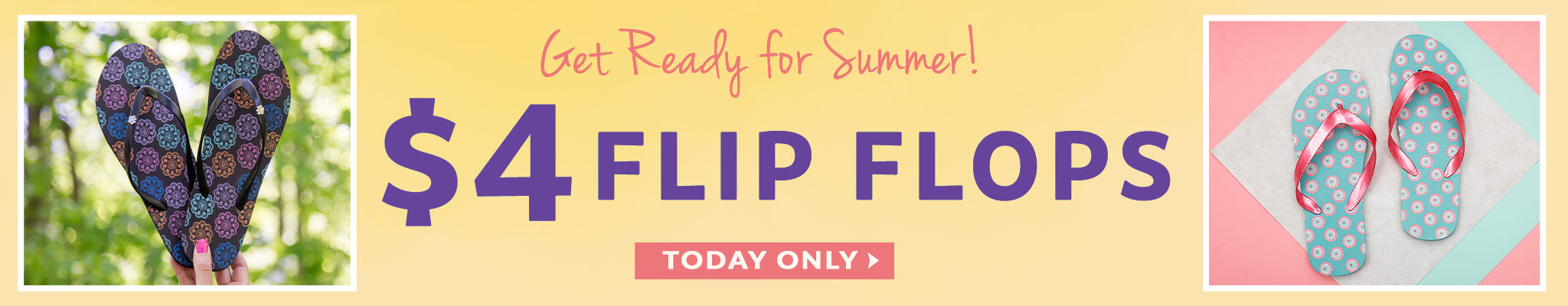 Get Ready for Summer | $4 Flip Flops | Today Only