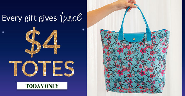 Every gift gives twice | $4 Totes | Today Only!