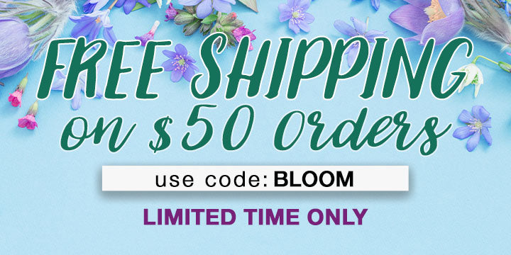 Free Shipping on $50 Orders | Use code: BLOOM | Limited Time Only