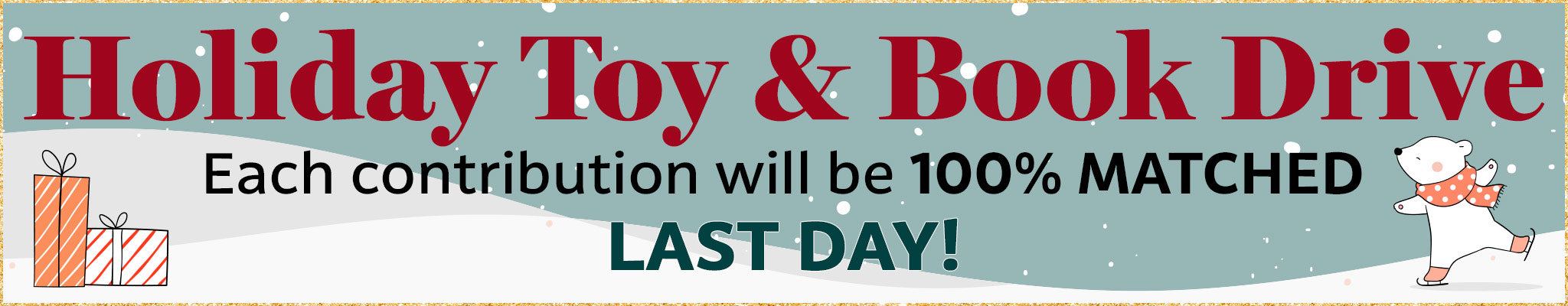 Holiday Toy & Book Drive | LAST DAY | Contributions Matched 100%