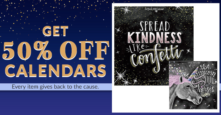 Get 50% OFF Calendars | Every item gives back to the cause.
