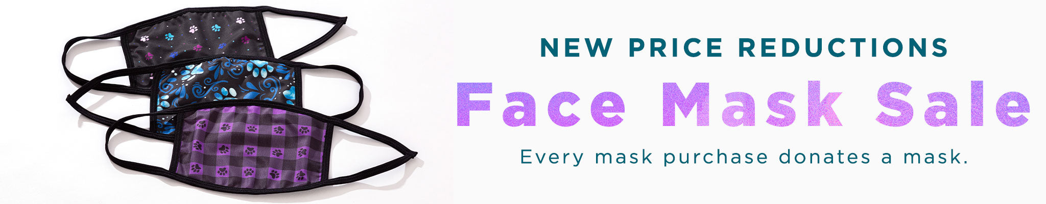 Face Mask Sale | Every mask purchase donates a mask. | New Price Reductions