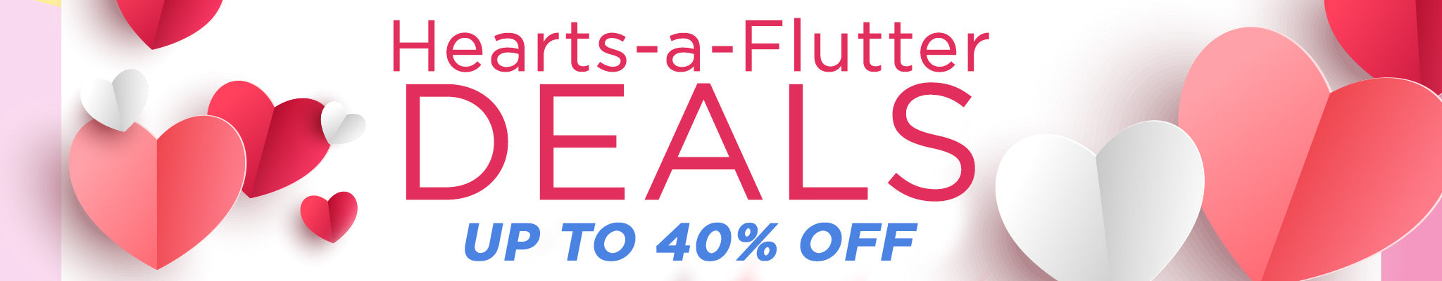 Hearts-a-Flutter Deals | Up to 40% OFF