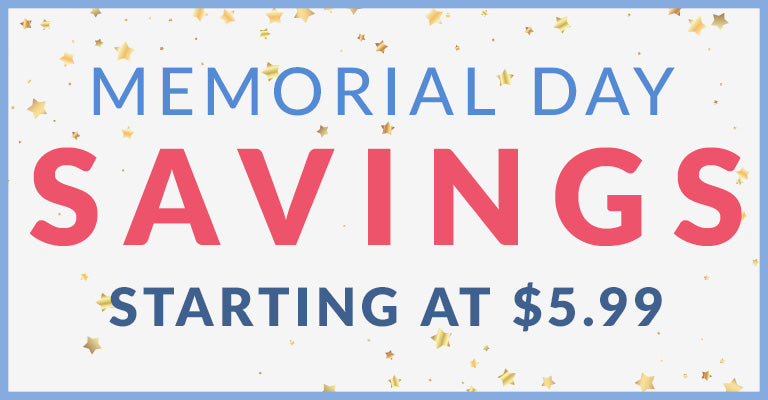 Memorial Day Savings | Starting at $5.99
