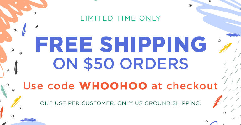 Free Shipping on $50 Orders | Use code WHOOHOO at checkout | One use per customer. Only US ground shipping.
