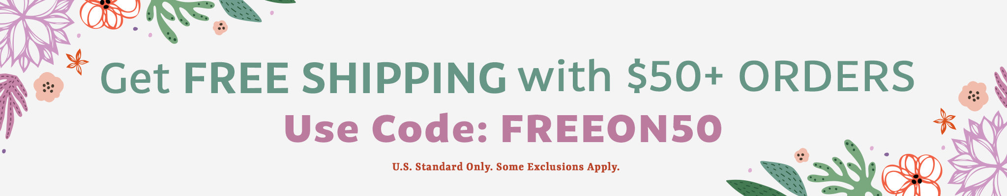 Free Shipping on $50 Orders | FREEON50 | U.S. Standard Shipping Only