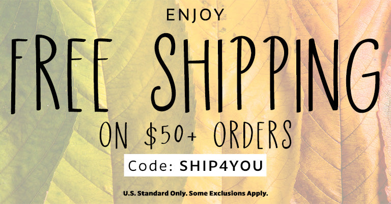 Free U.S. Standard Shipping on $50 Orders | Use Code SHIP4YOU