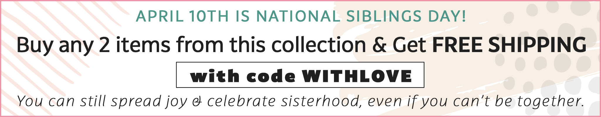 Buy 2 Items from Sister Collection, Get Free Shipping | WITHLOVE
