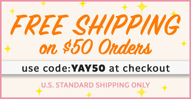 Free Shipping on $50 Orders | Use code YAY50 at checkout | U.S. Standard Shipping Only