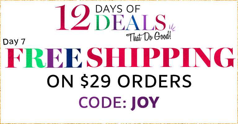 12 Days of Deals | Day 7 | Free Shipping on $29 Orders | Code: JOY