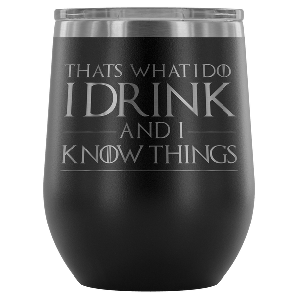 Wine Tumbler - I Drink And I Know Things Wine Tumbler