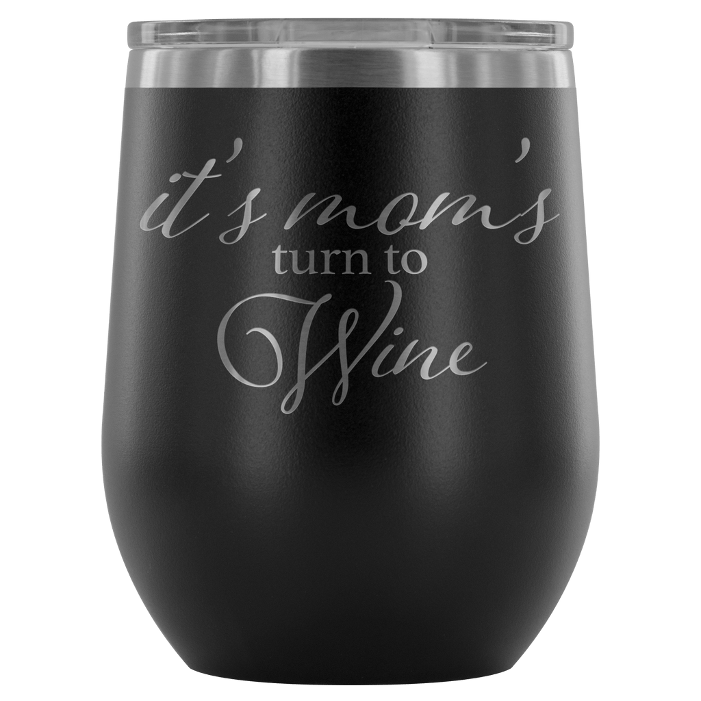 Wine Tumbler - Mom's Turn Wine Tumbler