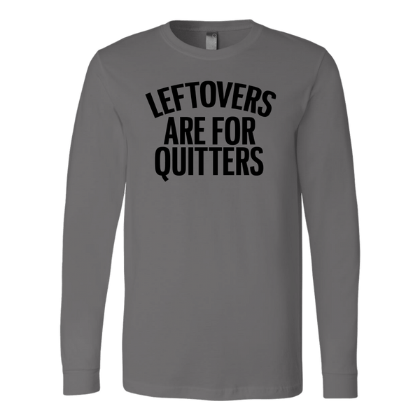 T-shirt - Leftovers Are For Quitters Long Sleeve Shirt
