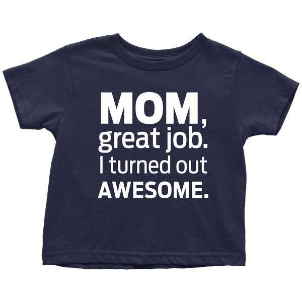 T-shirt - I Turned Out Awesome Toddler T-Shirt
