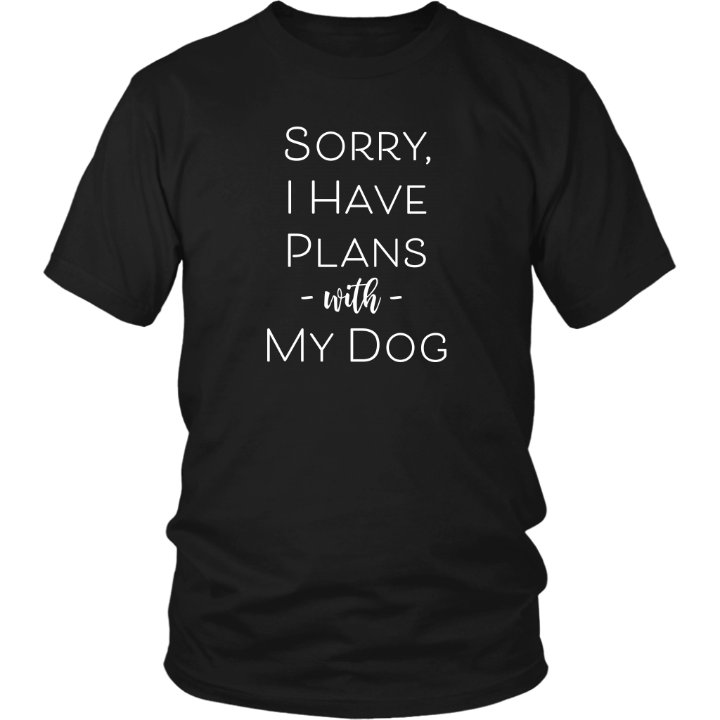 T-shirt - Sorry I Have Plans With My Dog T-Shirt