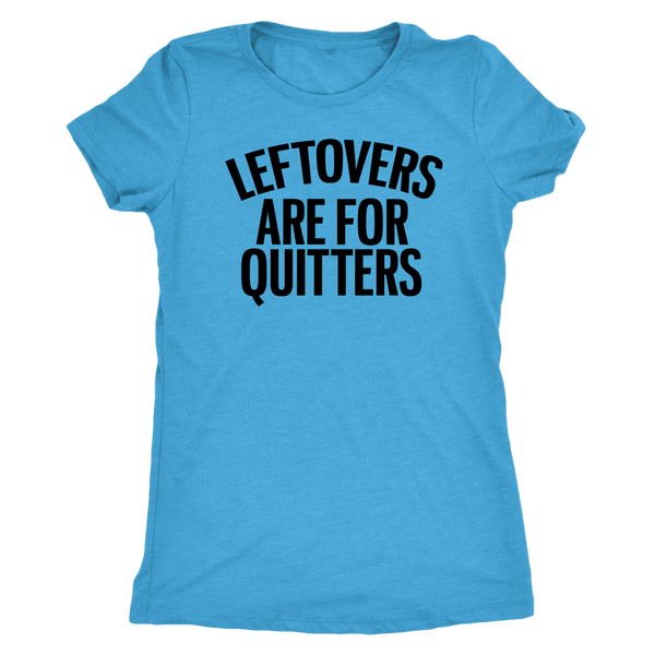 T-shirt - Leftovers Are For Quitters Women's T-Shirt