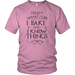T-shirt - I Bake And I Know Things Unisex T-Shirt